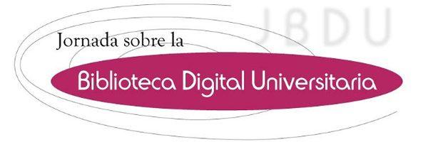 JBDU. Jornada sobre la Biblioteca Digital Universitaria